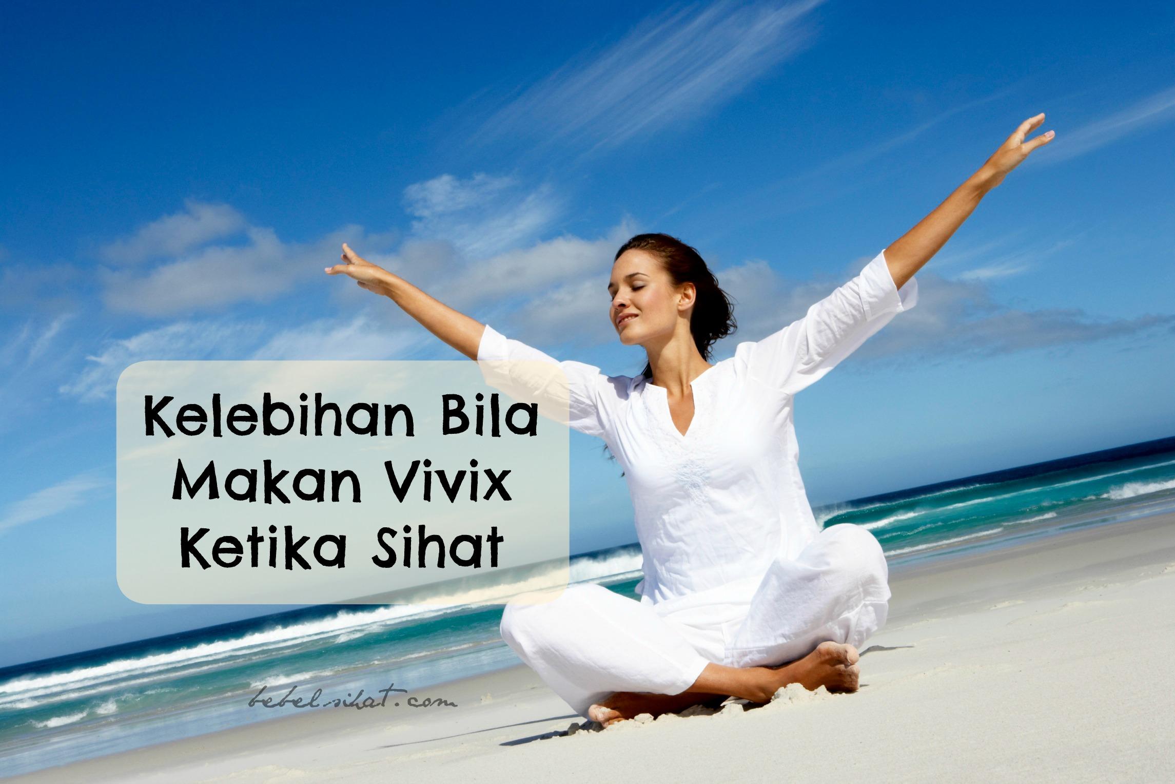 Kelebihan Bila Makan Vivix Ketika Sihat