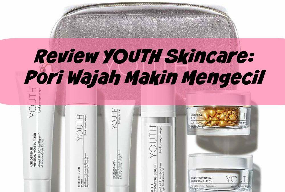 Review YOUTH Skincare: Pori Wajah Makin Mengecil