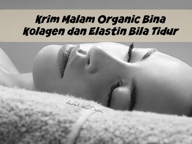 Krim Malam Organic Bina Kolagen dan Elastin Bila Tidur