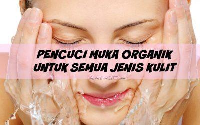 Pencuci Muka Organic Untuk Semua Jenis Kulit