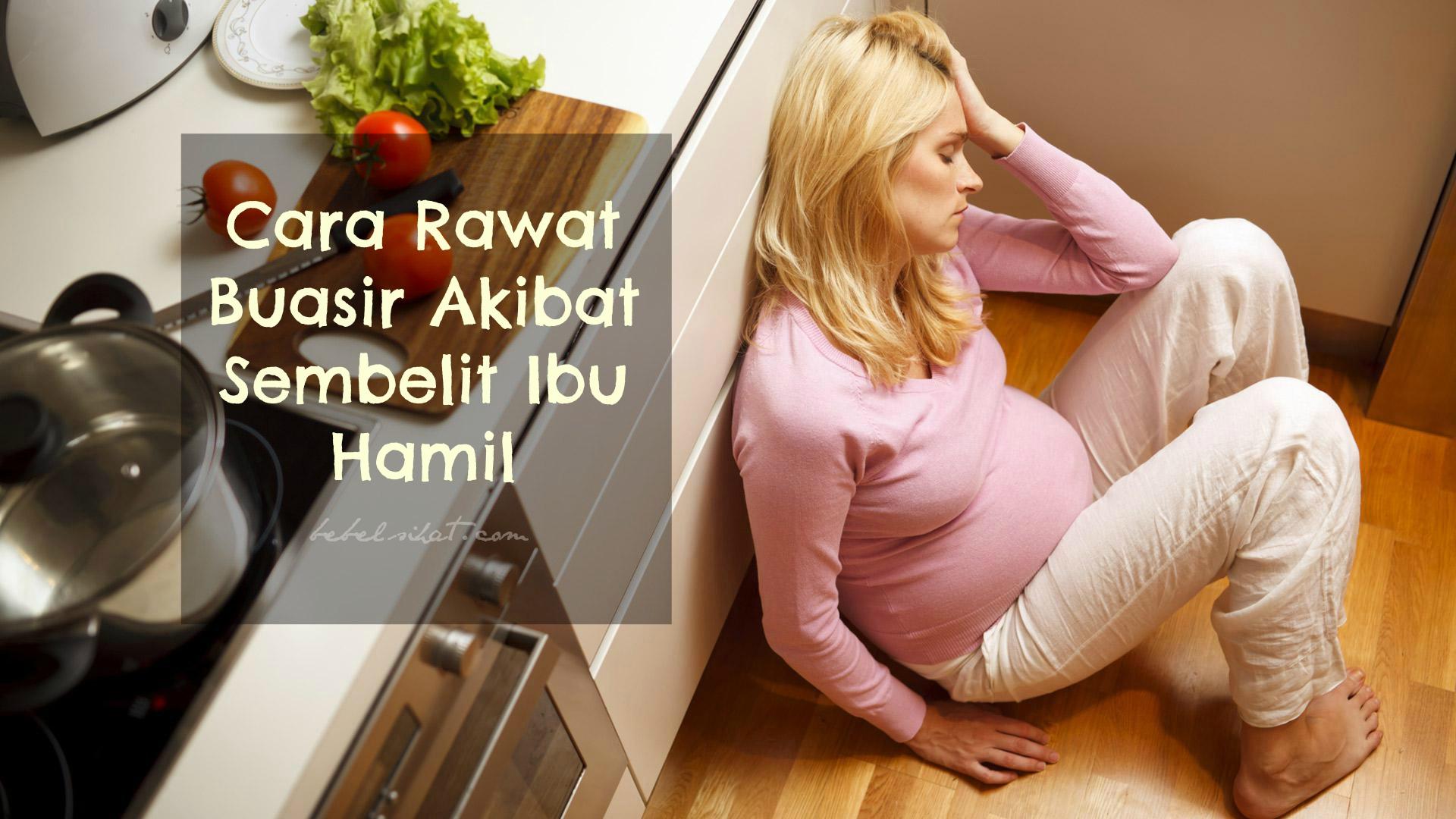 Cara Rawat Buasir Akibat Sembelit Ibu Hamil