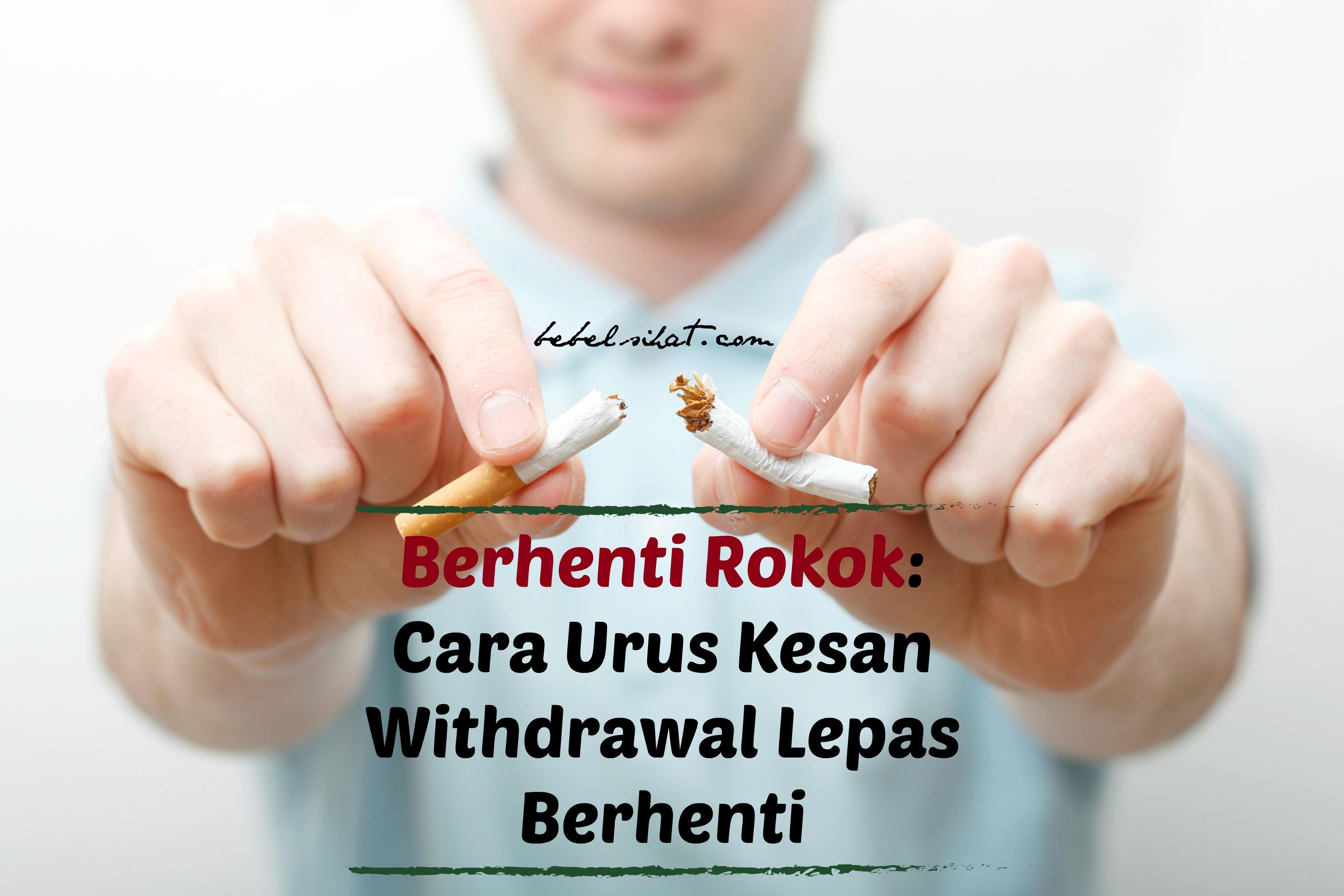 Berhenti Rokok: Cara Urus Kesan Withdrawal Lepas Berhenti