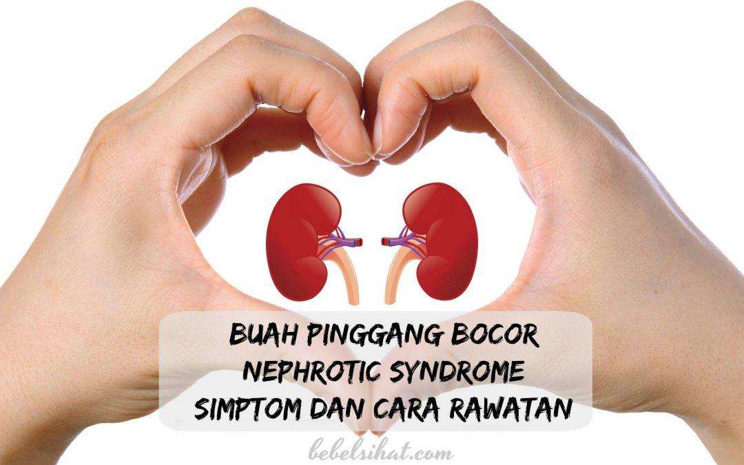 Buah Pinggang Bocor (Nephrotic Syndrome) Simptom dan Cara Rawatan