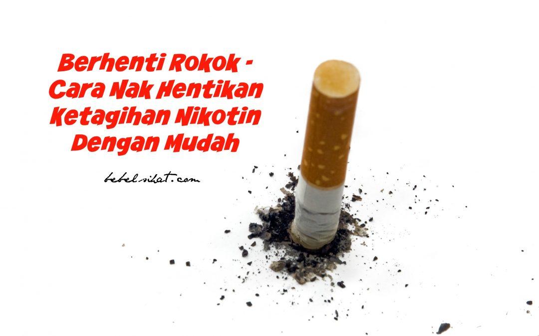 Berhenti Rokok – Cara Nak Hentikan Ketagihan Nikotin Dengan Mudah